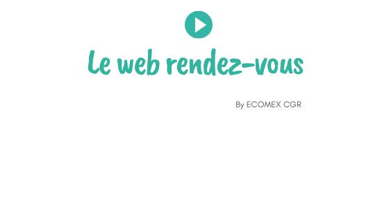 Le web rendez-vous ECOMEX CGR : Boutiques, maintenez votre activité – Ouvrez votre boutique en ligne